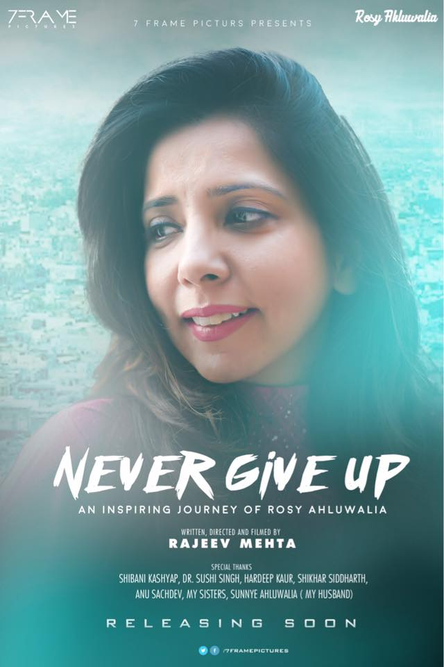 First Look Poster of 'Never Give Up- an inspiring journey of Rosy Ahluwalia. Rosy Ahluwalia is renowned fashion Designer based in Delhi India .Written & Directed by Rajeev Mehta ( Filmmaker & Graphic Designer ).