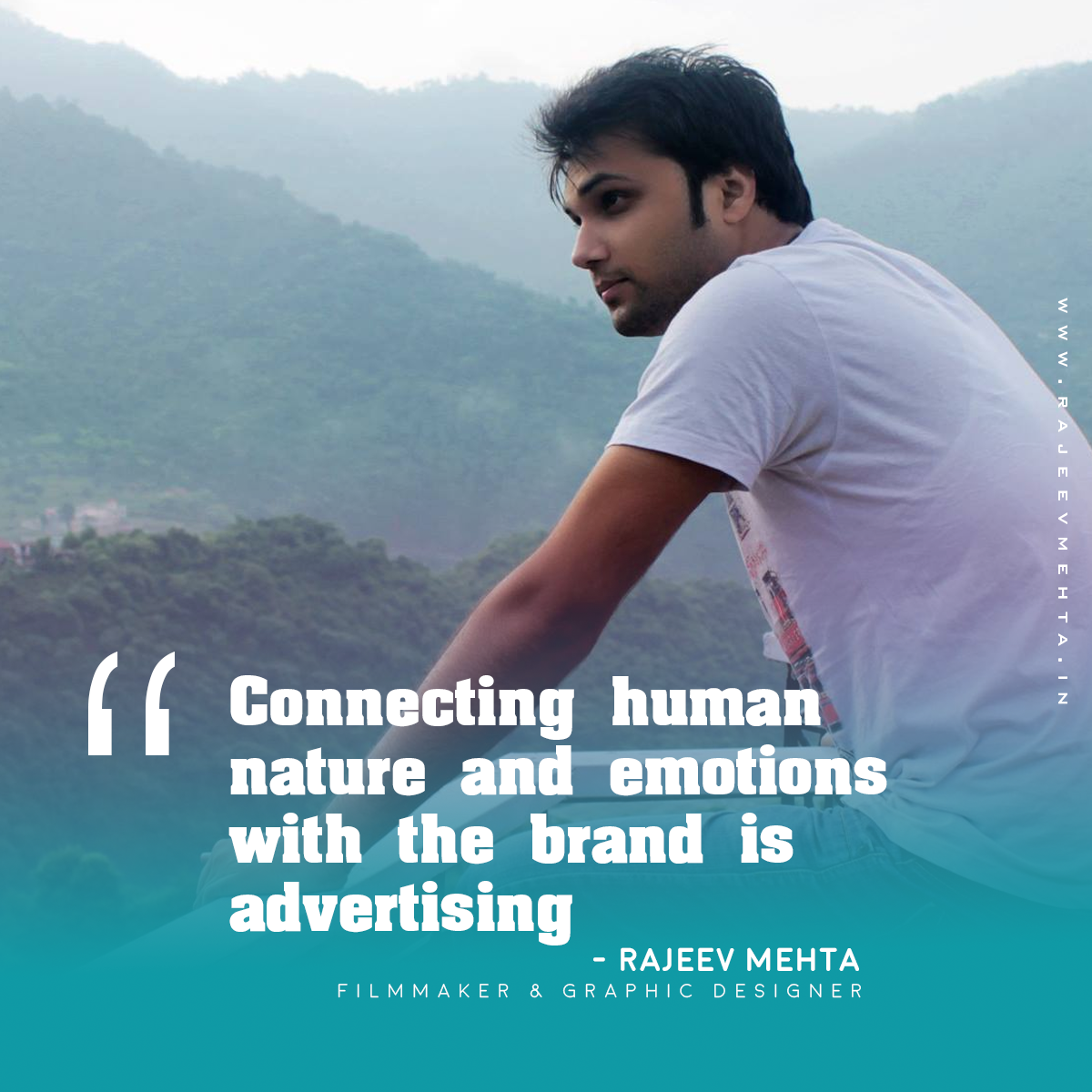 """Connecting human nature and emotions with the brand is advertising "" - Rajeev Mehta (Filmmaker and Graphic Designer)"